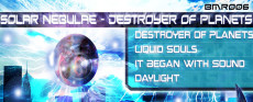 BMR006: SOLAR NEBULAE: DESTROYER OF PLANETS Release Date: 05/22/09 Solar Nebulae – Destroyer of Planets Solar Nebulae – Liquid Souls Solar Nebulae – It Began With Sound Solar Nebulae – […]